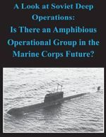 A Look at Soviet Deep Operations - Is There an Amphibious Operational Maneuver Group in the Marine Corps' Future - United States Marine Corps Command and S