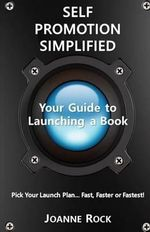 Self Promotion Simplified : Your Guide to Launching a Book - Joanne Rock
