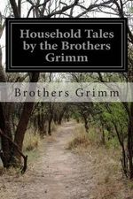Household Tales by the Brothers Grimm - Brothers Grimm