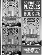 50 Picture Puzzles to Improve Your IQ : Book #5 - Kalman Toth M a M Phil