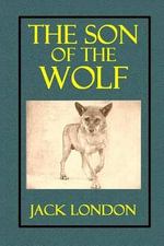 The Son of the Wolf : Tales of the Far North - Jack London
