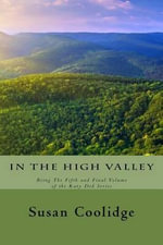 In the High Valley : Being the Fifth and Final Volume of the Katy Did Series - Susan Coolidge