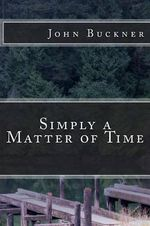 Simply a Matter of Time - MR John O Buckner