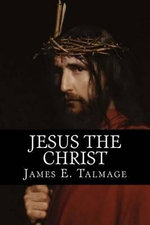 Jesus the Christ - James E Talmage
