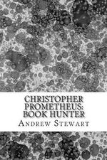 Christopher Prometheus : Book Hunter - Andrew Stewart