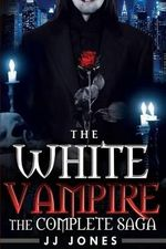 The White Vampire : The Complete Saga - Jj Jones