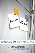 Freezer Meals : Dinner's in the Freezer - Mary Anderson