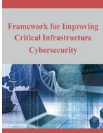 Framework for Improving Critical Infrastructure Cybersecurity - National Institute of Standards and Tech