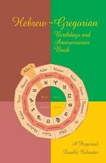 Hebrew-Gregorian Birthdays and Anniversaries Book : A Perpetual Double Calendar - Jonathan E Cohen