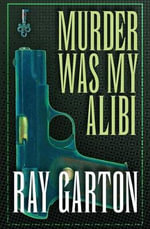 Murder Was My Alibi - Ray Garton