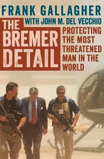 The Bremer Detail : Protecting the Most Threatened Man in the World - Frank Gallagher