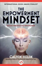 The Empowerment Mindset : Success Through Self-Knowledge - Calvin Helin