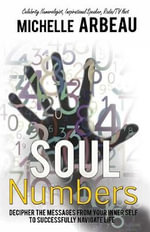 Soul Numbers : Decipher the Messages from Your Inner Self to Successfully Navigate Life - Michelle Arbeau