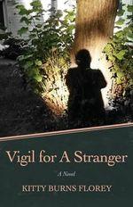 Vigil for a Stranger - Kitty Burns Florey