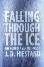 Falling Through the Ice : The Path of a Zen Methodist - J. D. Hiestand