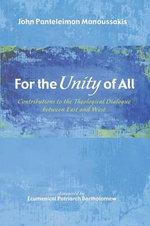 For the Unity of All : Contributions to the Theological Dialogue Between East and West - John Panteleimon Manoussakis