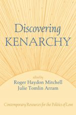 Discovering Kenarchy : Contemporary Resources for the Politics of Love