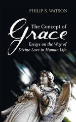The Concept of Grace : Essays on the Way of Divine Love in Human Life - Philip S Watson
