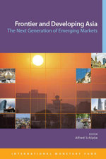 Frontier and Developing Asia : The Next Generation of Emerging Markets - Alfred Schipke