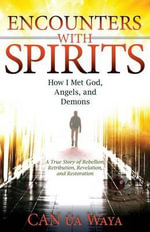 Encounters with Spirits : How I Met God, Angels, and Demons - Can A Waya