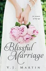 Blissful Marriage for Women of Any Age - V J Martin