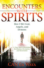 Encounters with Spirits : How I Met God, Angels, and Demons - CAN ua Waya