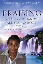 Praising - Christine M Kwagala