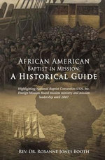 African American Baptist in Mission : A Historical Guide - Rev Dr Roxanne Jones Booth
