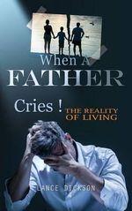 When a Father Cries! - Lance Dickson