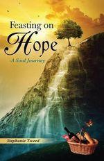 Feasting on Hope - Stephanie Tweed