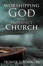 Worshipping God in an Imperfect Church - Homer L Isaac Jr