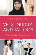 Veils, Nudity, and Tattoos : The New Feminine Aesthetics - Thorsten Botz-Bornstein