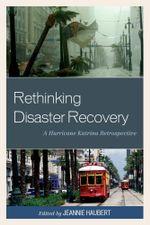 Rethinking Disaster Recovery : A Hurricane Katrina Retrospective