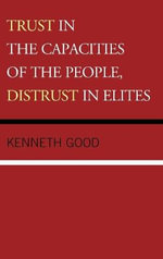 Trust in the Capacities of the People, Distrust in Elites - Kenneth Good