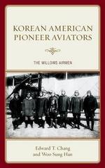 Korean American Pioneer Aviators : The Willows Airmen - Edward T. Chang