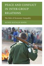 Peace and Conflict in Inter-Group Relations : The Role of Economic Inequality - Agnes Katalin Koós