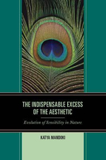 The Indispensable Excess of the Aesthetic : Evolution of Sensibility in Nature - Katya Mandoki