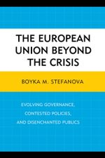 The European Union beyond the Crisis : Evolving Governance, Contested Policies, and Disenchanted Publics