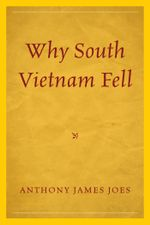 Why South Vietnam Fell - Anthony James Joes