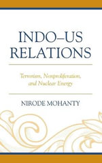Indo-US Relations : Terrorism, Nonproliferation, and Nuclear Energy - Nirode Mohanty