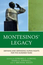 Montesinos' Legacy : Defining and Defending Human Rights for Five Hundred Years