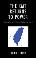 The KMT Returns to Power : Elections in Taiwan, 2008-2012 - John F. Copper