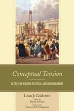 Conceptual Tension : Essays on Kinship, Politics, and Individualism - Leon J. Goldstein