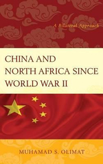 China and North Africa Since World War II : A Bilateral Approach - Muhamad S. Olimat