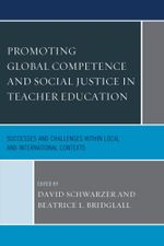 Promoting Global Competence and Social Justice in Teacher Education : Successes and Challenges within Local and International Contexts
