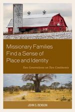 Missionary Families Find a Sense of Place and Identity : Two Generations on Two Continents - John S. Benson