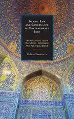 Islamic Law and Governance in Contemporary Iran : Transcending Islam for Social, Economic, and Political Order - Mehran Tamadonfar