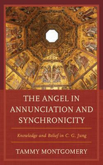 The Angel in Annunciation and Synchronicity : Knowledge and Belief in C.G. Jung - Tammy L. Montgomery