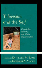 Television and the Self : Knowledge, Identity, and Media Representation