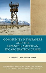 Community Newspapers and the Japanese-American Incarceration Camps : Community, Not Controversy - Ronald Bishop
